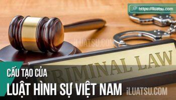 Cấu tạo của Bộ luật hình sự Việt Nam (Bộ luật Hình sự năm 2015)