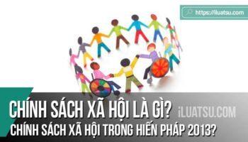 Chính sách xã hội là gì? Chính sách xã hội trong Hiến pháp 2013?