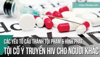 Tội cố ý truyền HIV cho người khác: Các yếu tố cấu thành tội phạm và Hình phạt