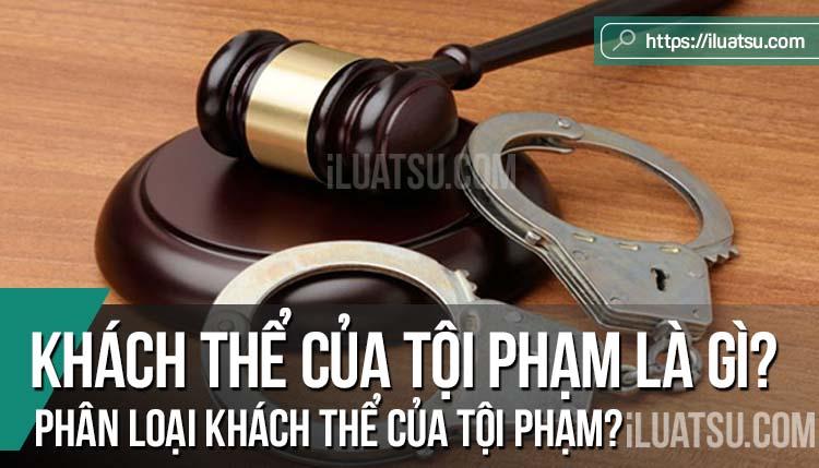 Khách thể của tội phạm là gì? Phân loại khách thể của tội phạm?