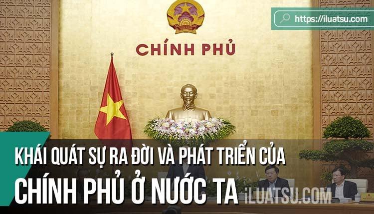 Khái quát sự ra đời và phát triển của Chính phủ nước Cộng hoà xã hội chủ nghĩa Việt Nam