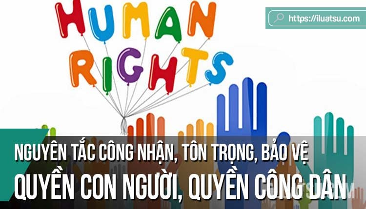 Nguyên tắc công nhận, tôn trọng, bảo vệ, bảo đảm quyền con người, quyền công dân