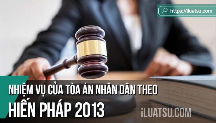 Nhiệm vụ của Tòa án nhân dân theo Hiến pháp 2013