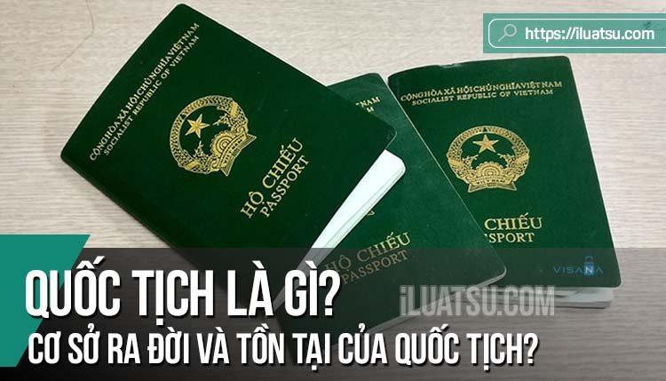 Quốc tịch là gì? Cơ sở ra đời và tồn tại của quốc tịch?