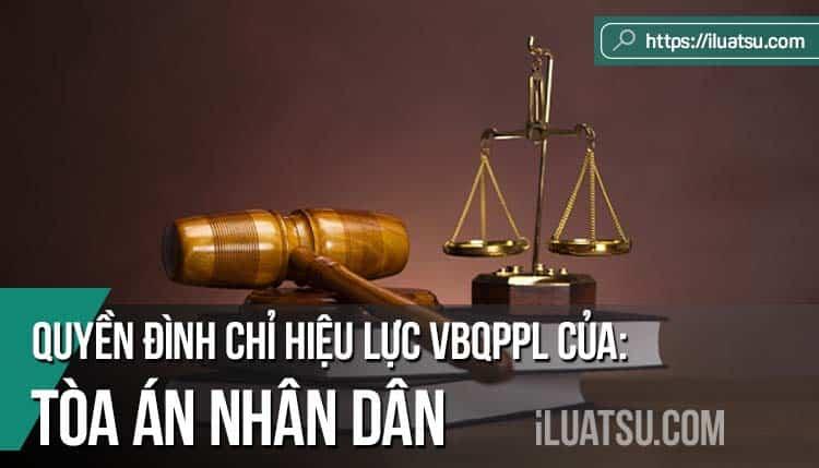Quyền đình chỉ hiệu lực văn bản quy phạm pháp luật của Tòa án