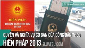 Quyền và nghĩa vụ cơ bản của công dân theo Hiến pháp 2013
