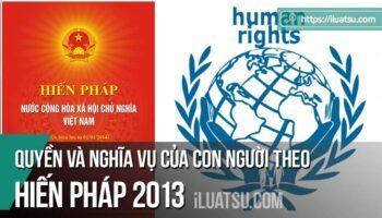 Quyền và nghĩa vụ của con người theo Hiến pháp 2013
