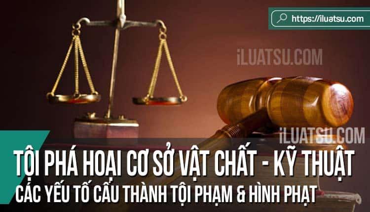 Tội phá hoại cơ sở vật chất - kỹ thuật của nước CHXHCN Việt Nam: Các yếu tố cấu thành tội phạm và Hình phạt