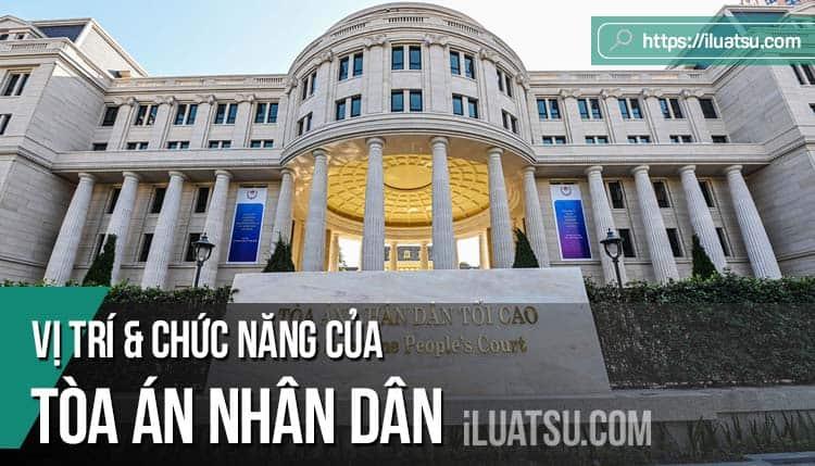 Vị trí, chức năng của Tòa án nhân dân trong bộ máy nhà nước