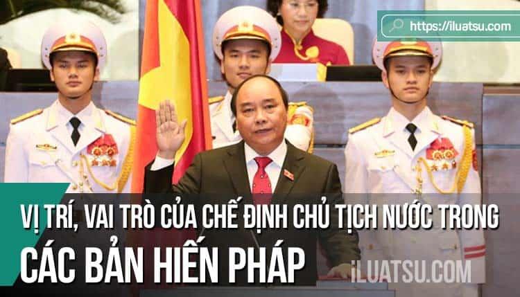 Vị trí, vai trò của chế định Chủ tịch nước trong các bản Hiến pháp của Việt Nam (Hiến pháp 1946, 1959, 1980, 1992 và 2013)