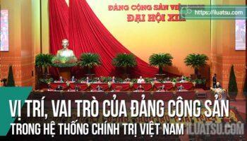 Vị trí, vai trò của Đảng Cộng sản trong hệ thống chính trị Việt Nam