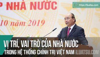 Vị trí, vai trò của Nhà nước trong hệ thống chính trị Việt Nam